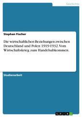 Die wirtschaftlichen Beziehungen zwischen Deutschland und Polen 1919-1932. Vom Wirtschaftskrieg zum Handelsabkommen.