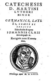 Catechesis D. Martini Lvtheri Minor: Germanice, Latine, Graece Et Ebraice