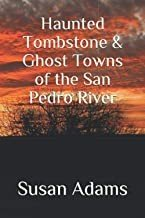 Haunted Tombstone & Ghost Towns of the San Pedro River