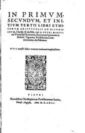 In primum, secundum, et initium tertii libri Ethicorum Aristotelis ad Nicomachum