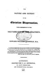The Nature and Extent of the Christian Dispensation: With Reference to the Salvability of the Heathen