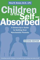 Children of the Self-Absorbed: A Grown-Up's Guide to Getting Over Narcissistic Parents, Edition 2