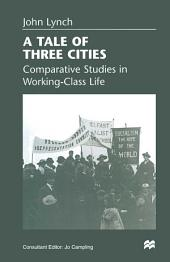 A Tale of Three Cities: Comparative Studies in Working-Class Life