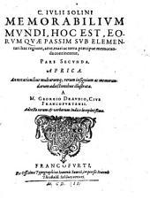Memorabilia Mundi: In Qvibvs Praeter Inclytos Terrarvm Sitvs Et Insignes Maris tractus; hominum quoq[ue] & aliorum animalium, nec non & arborum ac lapidum exoticorum naturae ... exprimuntur. C. Ivlii Solini Memorabilivm Mvndi, Hoc Est, Eorvm Qvae Passim Svb Elementari hac regione, aere, mari ac terra, praecipue memoranda continentur, Pars ... : Africa. 2