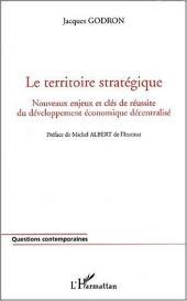 Le territoire stratégique: Nouveaux enjeux et clés de réussite du développement économique décentralisé