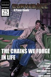 Curveball Issue 25: The Chains We Forge In Life