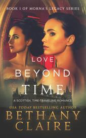 Love Beyond Time (A Scottish Time Travel Romance): Book 1 of Morna's Legacy Series
