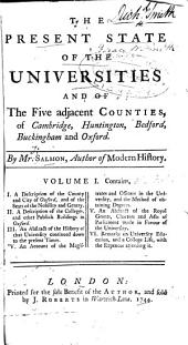 The Present State of the Universities, and of the Five Adjacent Counties of Cambridge, Huntington, Bedford, Buckingham and Oxford: Volume 1