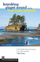 Kayaking Puget Sound & the San Juan Islands: 60 Trips in Northwest Inland Waters, Including the Gulf Islands, Edition 3
