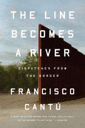 The Line Becomes a River: Dispatches from the Border