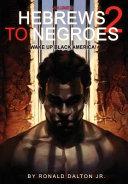 Hebrews to Negroes 2  Volume 2 Wake Up Black America