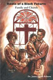 Roots of a Black Future: Family and Church