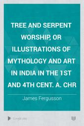 Tree and serpent Worship, or illustrations of mythology and art in India in the 1st and 4th cent. a. Chr
