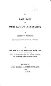 The last days of our Lord's ministry, a course of lectures