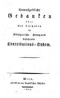 Unma  gebliche Gedanken   ber das dermalen im K  nigreiche Hungarn bestehende Contributions System PDF