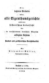 Die letzten Gründe wider alle Eigenthumsgerichte nebst einer historischen Uebersicht der in verschiedenen deutschen Staaten erfolgten Reform der standes- und gutsherrlichen Gerichtsbarkeit