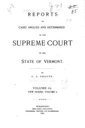 Reports of Cases Argued and Determined in the Supreme Court of the State of Vermont: Reported by the Judges of Said Court, Agreeably to a Statute Law of the State, Volume 64