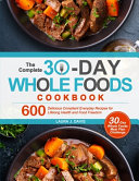The Complete 30-Day Whole Foods Cookbook