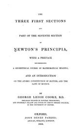 The Three First Sections and Part of the Seventh Section of Newton's Principia: With a Preface Recommending a Geometrical Course of Mathematical Reading, and an Introduction on the Atomic Constitution of Matter, and the Laws of Motion. By George Leigh Cooke ...