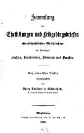 Sammlung von Ehestiftungen und Leibgedingsbriefen ritterschaftlicher Geschlechter der Provinzen Sachsen, Brandenburg, Pommern und Preussen