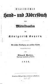 Statistisches Hand- und Addreßbuch von Mittelfranken im Königr. Bayern: Mit höchster Bewilligung aus amtlichen Quellen bearbeitet