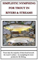 Simplistic Nymphing for Trout in Rivers and Streams