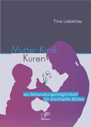 Mutter Kind Kuren als Behandlungsm   glichkeit f  r ersch   pfte M  tter PDF