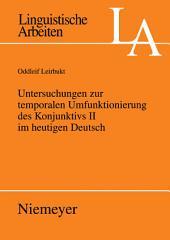 Untersuchungen zur temporalen Umfunktionierung des Konjunktivs II im heutigen Deutsch
