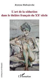 L'art de la séduction dans le théâtre français du XXe siècle