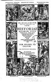 Hagiologium, seu De sanctis ecclesiae. Historiae diuorum toto terrarum orbe celeberrimorum, è sacris scriptoribus, summa fide ac studio congestae, et nunc primum ... in presbyterorum piè doctorum manus emissae. Per Georg. Vicelium