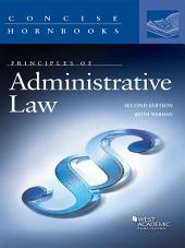 Principles of Administrative Law, 2d (Concise Hornbook Series): Edition 2