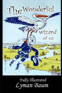 The Wonderful Wizard Of Oz By Lyman Baum (New Fully Colorful, Illustrated & Annotated Volume)