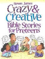 Crazy and Creative Bible Stories for Preteens PDF