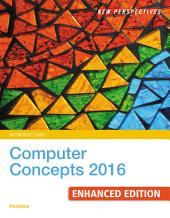 New Perspectives Computer Concepts 2016 Enhanced, Introductory: Edition 19