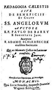 Paedagogia caelestis sive de beneficiis et cultu sanctorum angelorum: Interprete Adamo Schirmbechk