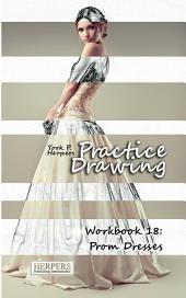 Practice Drawing - Workbook 18: Prom Dresses