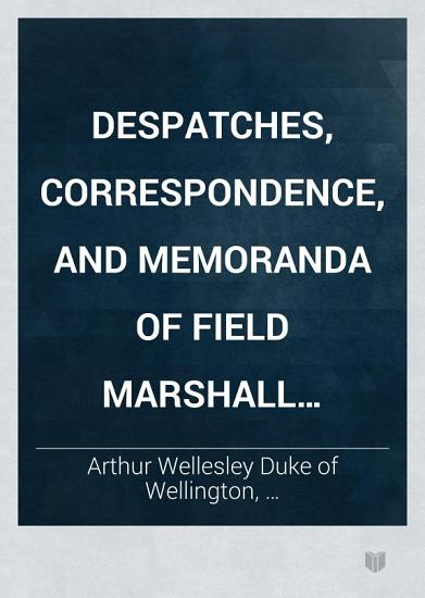 Despatches  Correspondence  and Memoranda of Field Marshal Arthur  Duke of Wellington  K  G   1830 1831 PDF