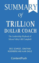 Summary of Trillion Dollar Coach Eric Schmidt  Jonathan Rosenberg and Alan Eagle The Leadership Playbook of Silicon Valley s Bill Campbell PDF