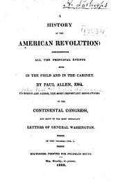 A History of the American Revolution; Comprehending All the Principal Events Both in the Field and in the Cabinet: Volume 1