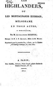 Les highlanders, ou les montagnards écossais: mélodrame en trois actes, à spectacle représentée pour la première fois à Paris, sur le théâtre de l'Ambigu-comique le 7 juin 1810