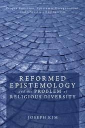 Reformed Epistemology and the Problem of Religious Diversity: Proper Function, Epistemic Disagreement, and Christian Exclusivism