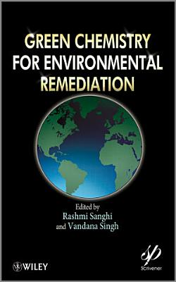 Green Chemistry for Environmental Remediation PDF