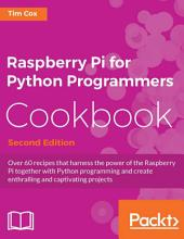 Raspberry Pi for Python Programmers Cookbook: Edition 2