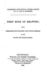 First Book of Drawing;: Being Exercises for Children and Young Persons on the Slate and Black Board..