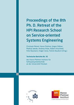 Proceedings of the 8th Ph D  retreat of the HPI research school on service oriented systems engineering