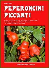 Coltivare i peperoncini piccanti: Dagli innocui Bell e Poblano agli infernali Fatali, Habanero, Bhut Jolokia e Trinidad Scorpion Moruga