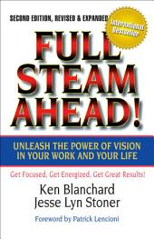 Full Steam Ahead!: Unleash the Power of Vision in Your Work and Your Life, Edition 2