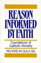 Reason Informed by Faith: Foundations of Catholic Morality
