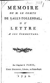 Mémoire de M. le comte de Lally-Tollendal, ou, Lettre a ses commettans ; Pièces justificatives, contenant différentes motions de M. le comte de Lally Tolendal