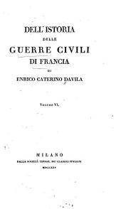 Dell'istoria delle guerre civili di Francia: Volume 6